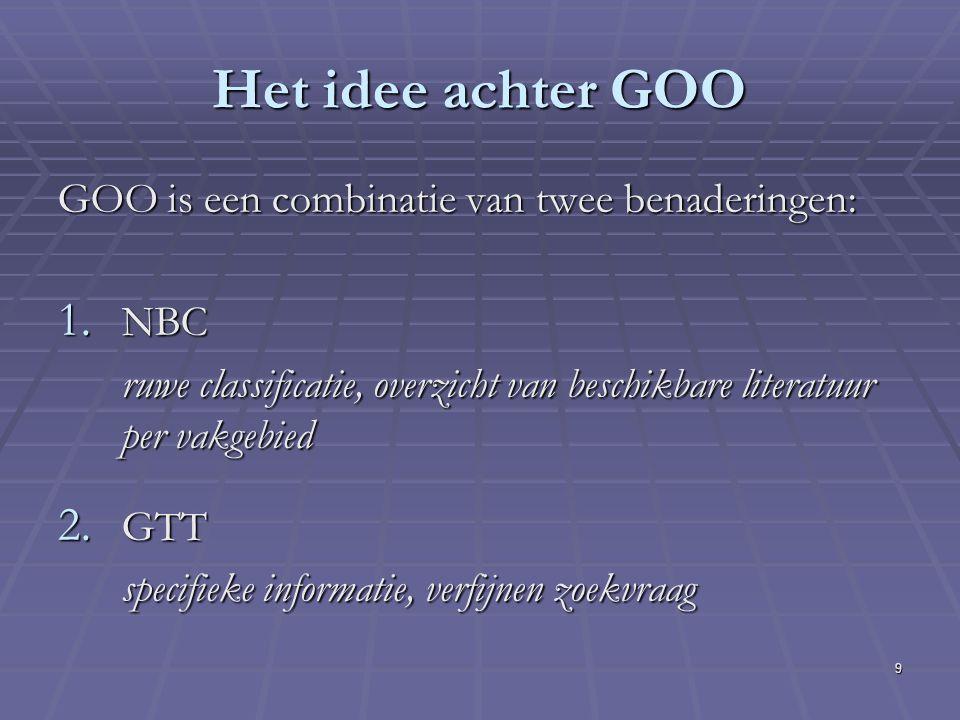 9 Het idee achter GOO GOO is een combinatie van twee benaderingen: 1.