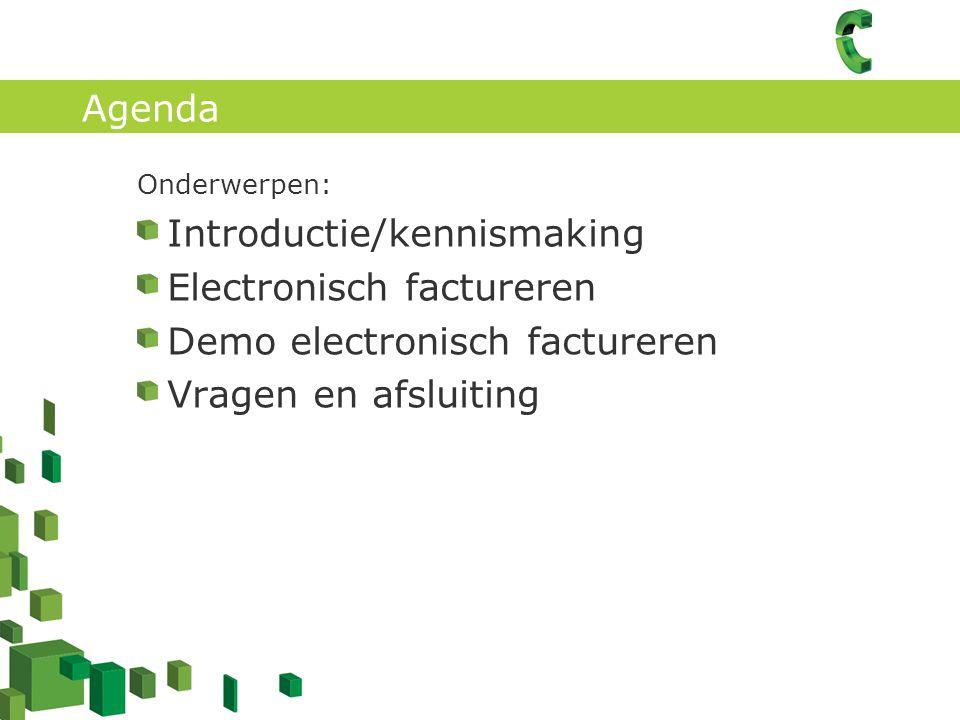 Agenda Onderwerpen: Introductie/kennismaking Electronisch factureren Demo electronisch factureren Vragen en afsluiting