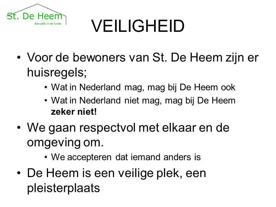 VEILIGHEID Voor de bewoners van St. De Heem zijn er huisregels; Wat in Nederland mag, mag bij De Heem ook Wat in Nederland niet mag, mag bij De Heem z