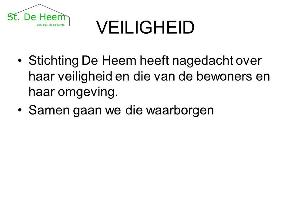 VEILIGHEID Stichting De Heem heeft nagedacht over haar veiligheid en die van de bewoners en haar omgeving. Samen gaan we die waarborgen