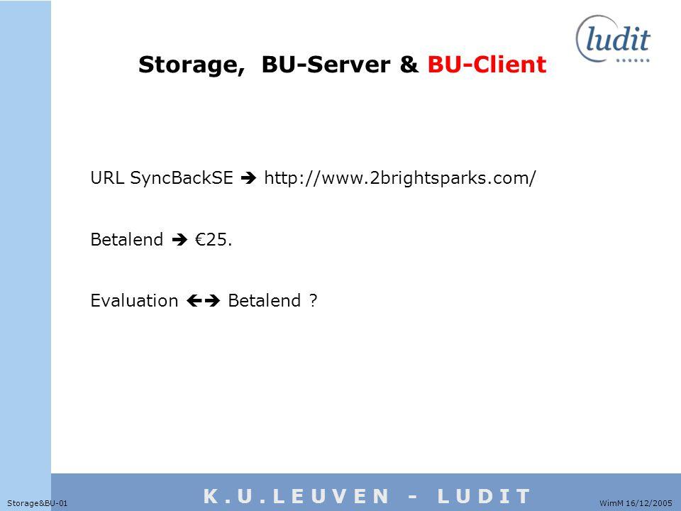 WimM 16/12/2005Storage&BU-01 Storage, BU-Server & BU-Client URL SyncBackSE  http://www.2brightsparks.com/ Betalend  €25.