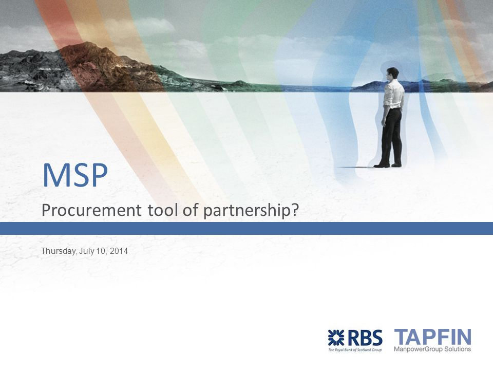 Thursday, July 10, 2014 Presenter's Name MSP Procurement tool of partnership