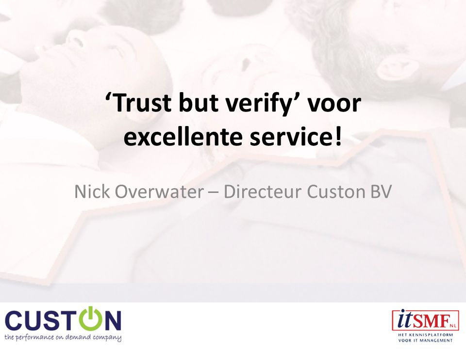 'Trust but verify' voor excellente service! Nick Overwater – Directeur Custon BV
