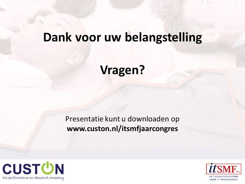 Dank voor uw belangstelling Vragen Presentatie kunt u downloaden op www.custon.nl/itsmfjaarcongres