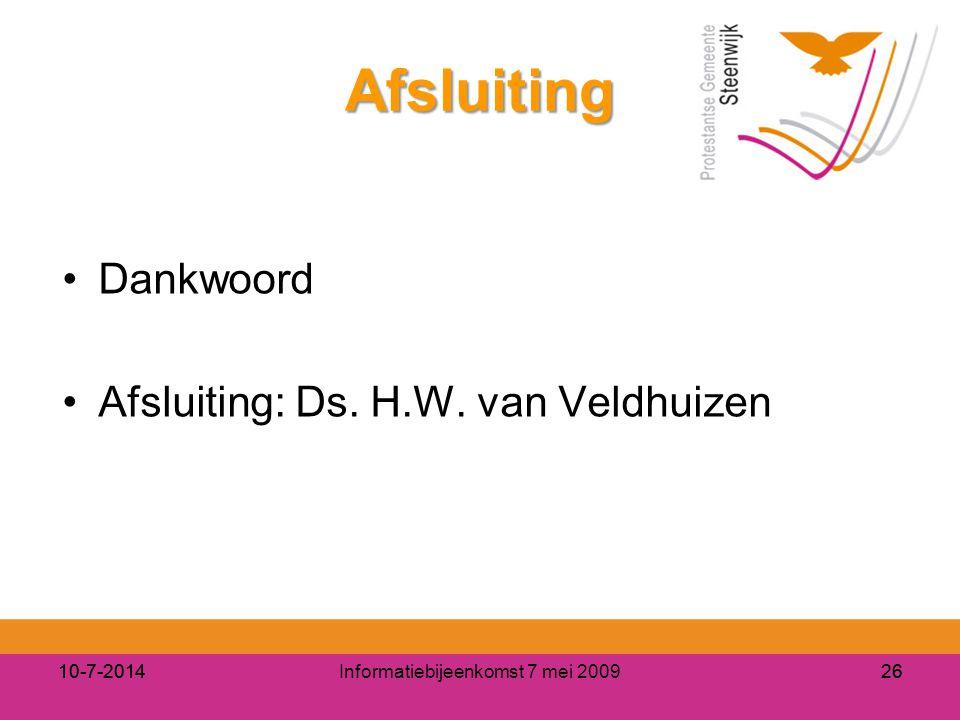 10-7-2014Informatiebijeenkomst 7 mei 20092610-7-201426 Afsluiting Dankwoord Afsluiting: Ds. H.W. van Veldhuizen