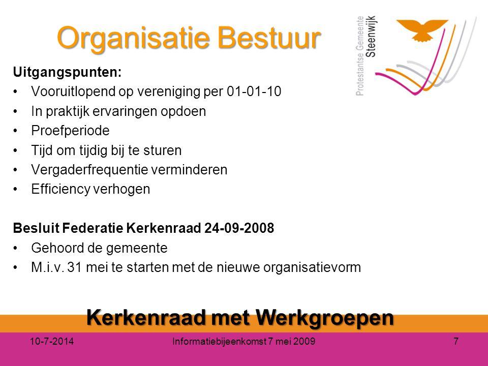 10-7-2014Informatiebijeenkomst 7 mei 20097 Organisatie Bestuur Uitgangspunten: Vooruitlopend op vereniging per 01-01-10 In praktijk ervaringen opdoen