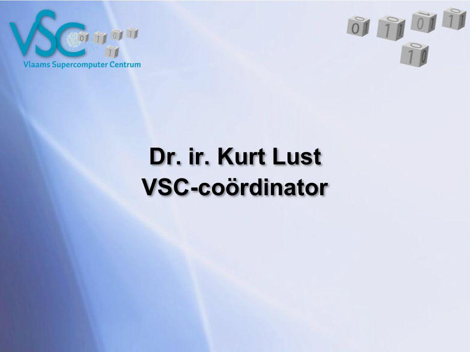 Dr. ir. Kurt Lust VSC-coördinator Dr. ir. Kurt Lust VSC-coördinator