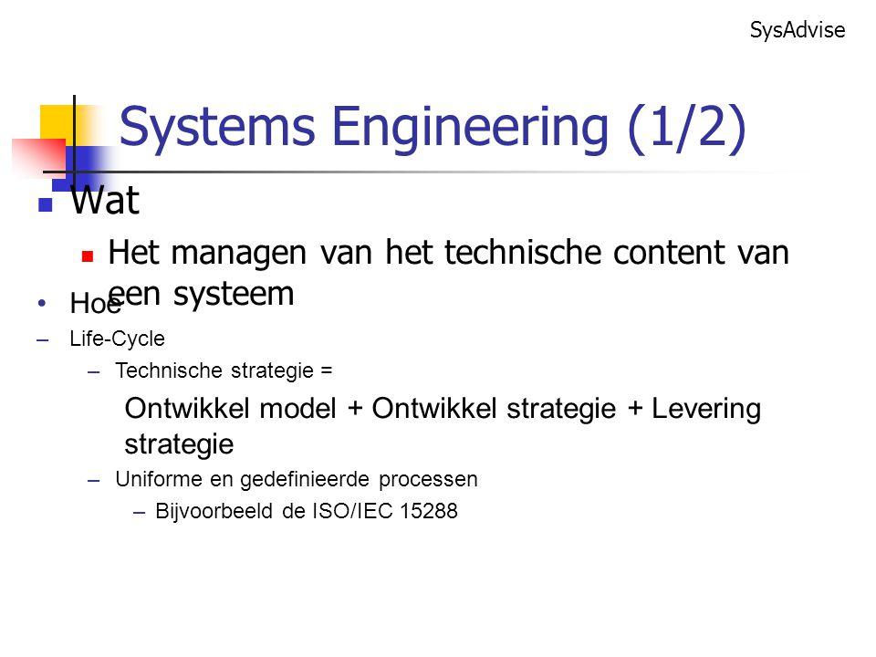 SysAdvise Wat Het managen van het technische content van een systeem Hoe –Life-Cycle –Technische strategie = Ontwikkel model + Ontwikkel strategie + Levering strategie –Uniforme en gedefinieerde processen –Bijvoorbeeld de ISO/IEC 15288 Systems Engineering (1/2)