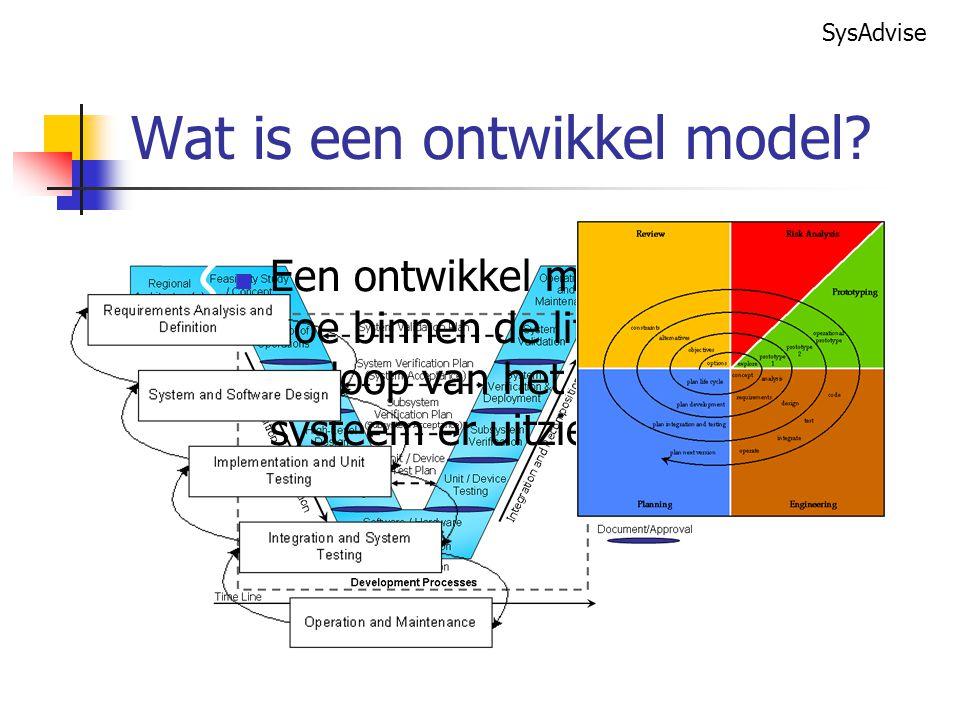 SysAdvise Een ontwikkel model geeft weer hoe binnen de life cycle het verloop van het te ontwikkelen systeem er uitziet.