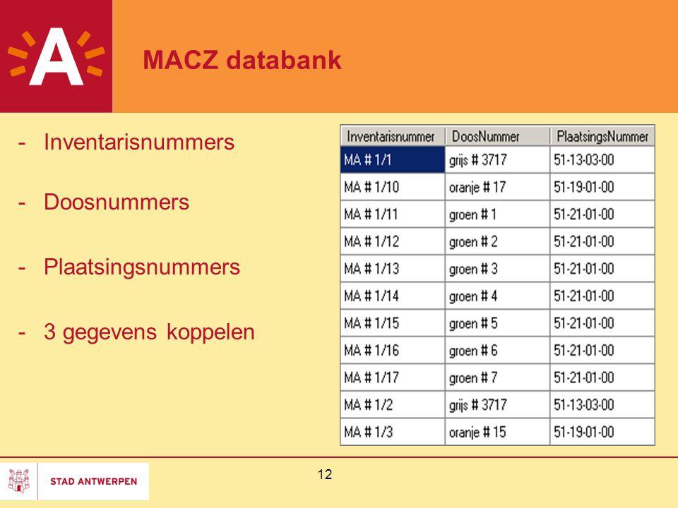 12 MACZ databank -Inventarisnummers -Doosnummers -Plaatsingsnummers -3 gegevens koppelen