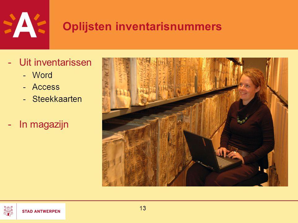 13 Oplijsten inventarisnummers -Uit inventarissen -Word -Access -Steekkaarten -In magazijn