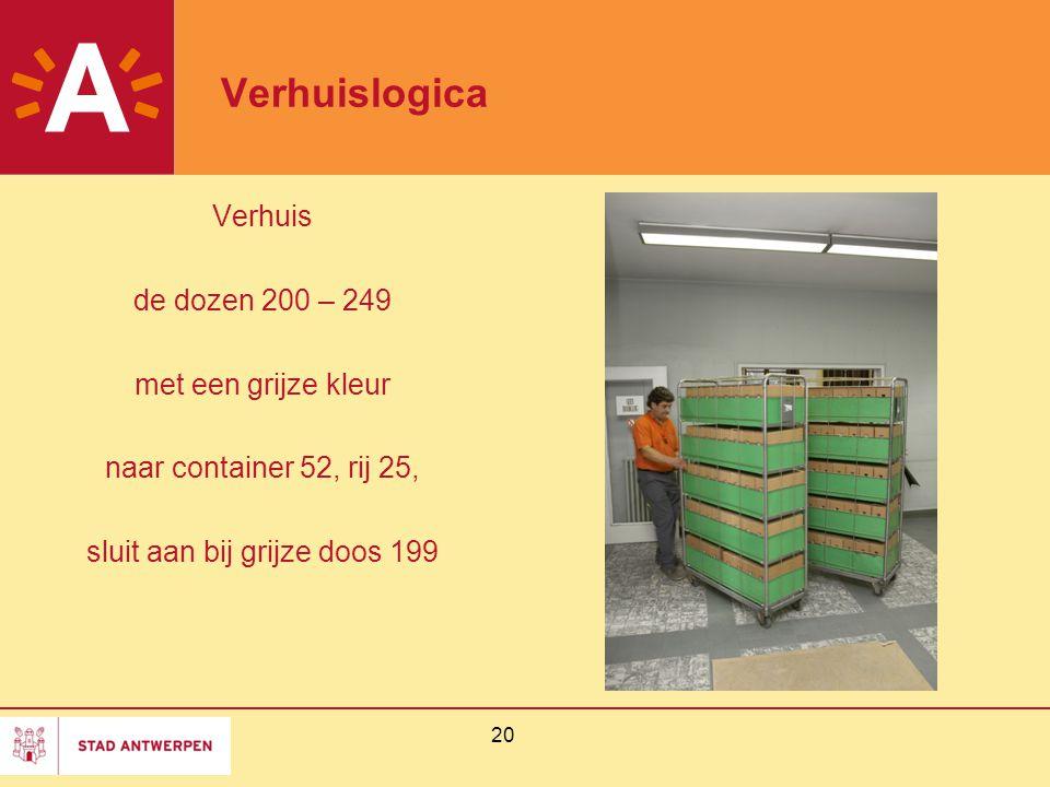 20 Verhuislogica Verhuis de dozen 200 – 249 met een grijze kleur naar container 52, rij 25, sluit aan bij grijze doos 199