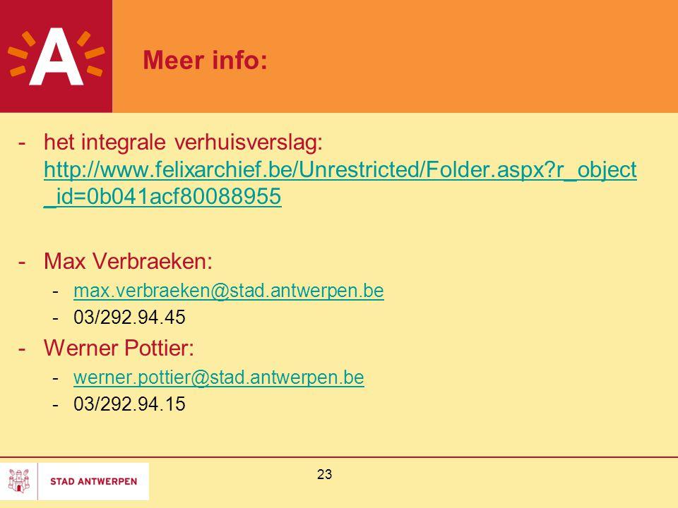 23 Meer info: -het integrale verhuisverslag: http://www.felixarchief.be/Unrestricted/Folder.aspx?r_object _id=0b041acf80088955 http://www.felixarchief
