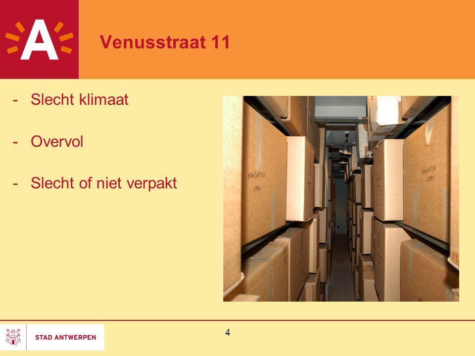5 Venusstraat 11 -16 km archief -Thematische plaatsing -Geen centraal beheer archiefgegevens -Archieven worden 'uit het hoofd' opgehaald