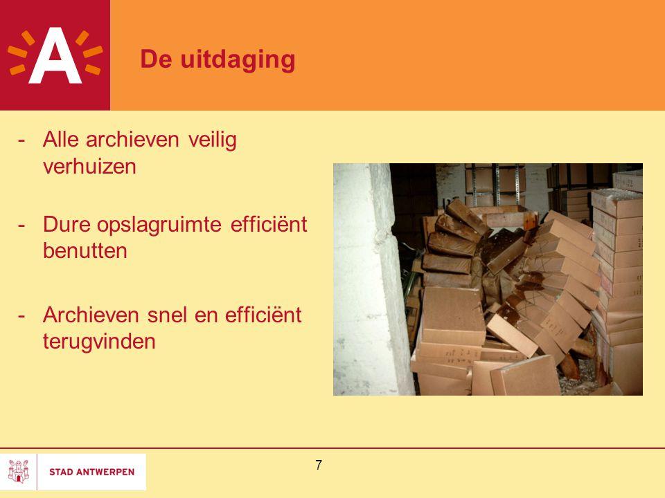 8 De aanpak -Herverpakken -Formaatplaatsing -MACZ-databank -Inventarisnummers -Doosnummers -Plaatsingsnummers -Verhuislogica