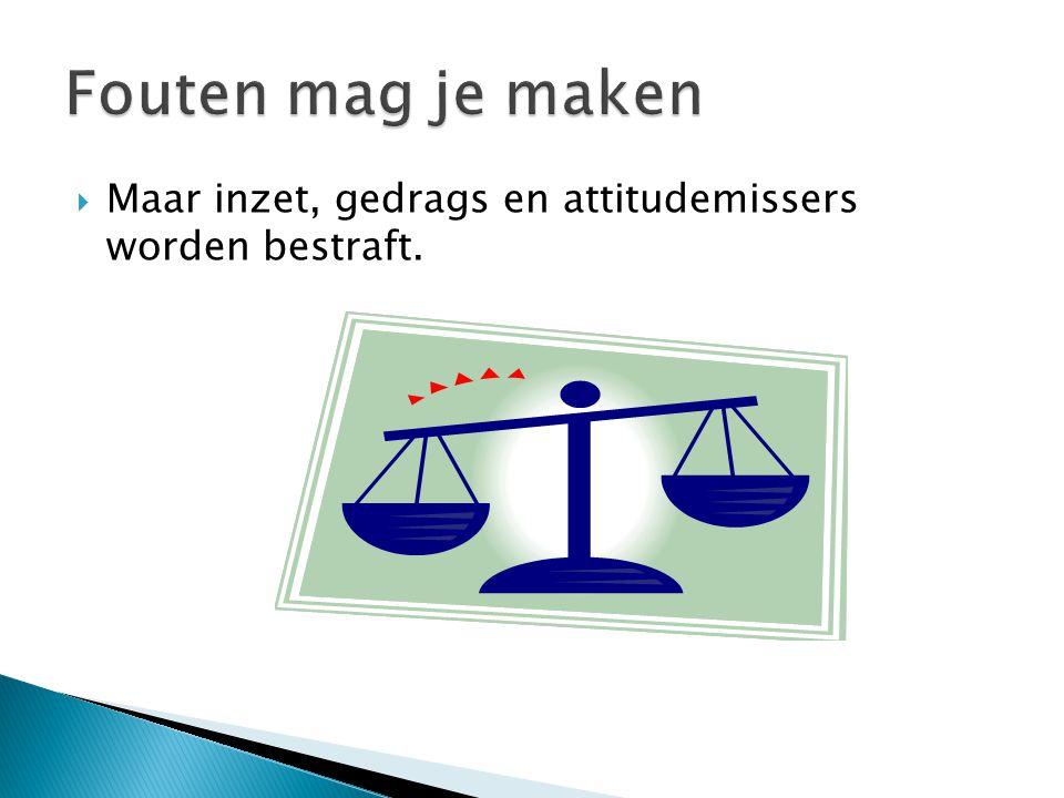  Maar inzet, gedrags en attitudemissers worden bestraft.