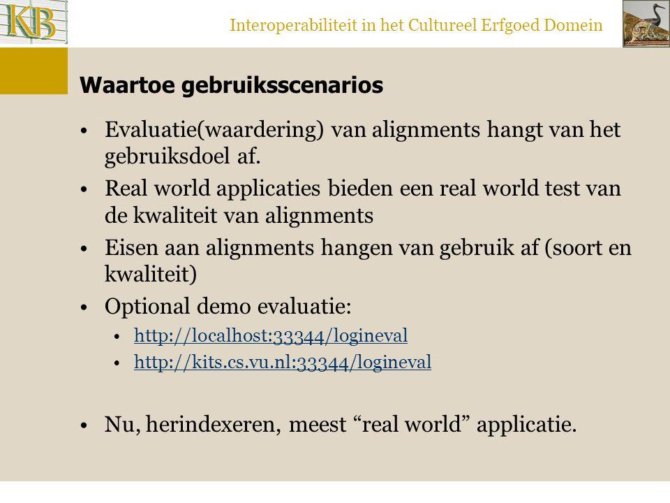Interoperabiliteit in het Cultureel Erfgoed Domein Waartoe gebruiksscenarios Evaluatie(waardering) van alignments hangt van het gebruiksdoel af.