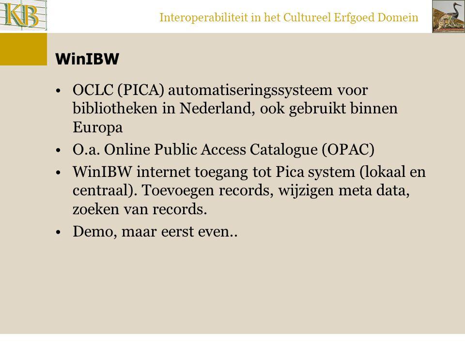 Interoperabiliteit in het Cultureel Erfgoed Domein WinIBW OCLC (PICA) automatiseringssysteem voor bibliotheken in Nederland, ook gebruikt binnen Europa O.a.