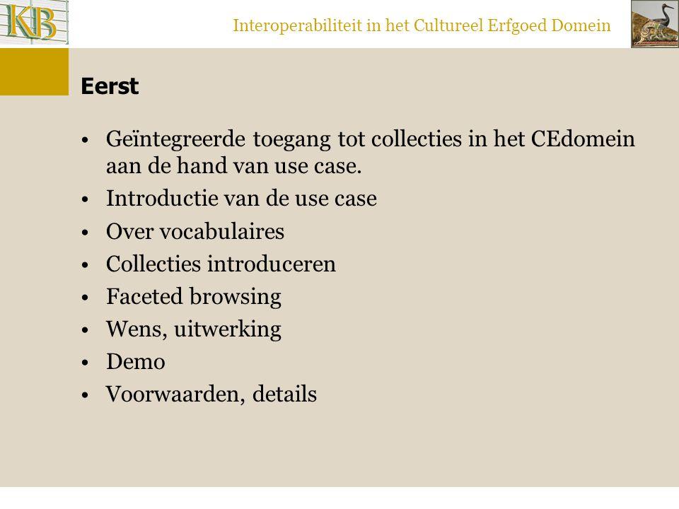 Interoperabiliteit in het Cultureel Erfgoed Domein Eerst Geïntegreerde toegang tot collecties in het CEdomein aan de hand van use case.