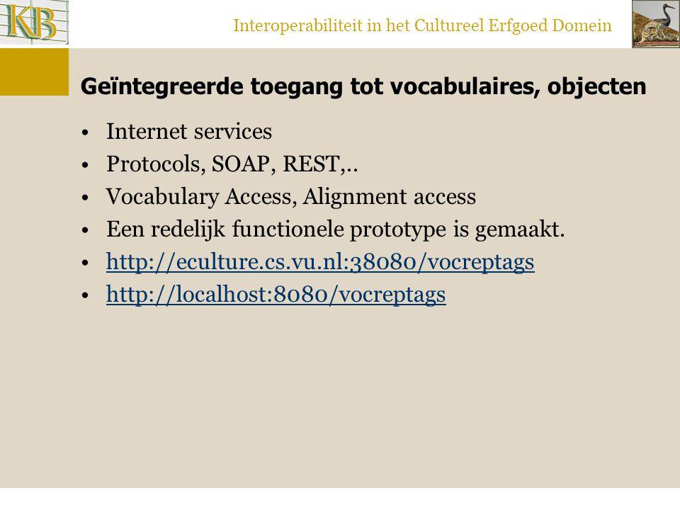 Interoperabiliteit in het Cultureel Erfgoed Domein Geïntegreerde toegang tot vocabulaires, objecten Internet services Protocols, SOAP, REST,..