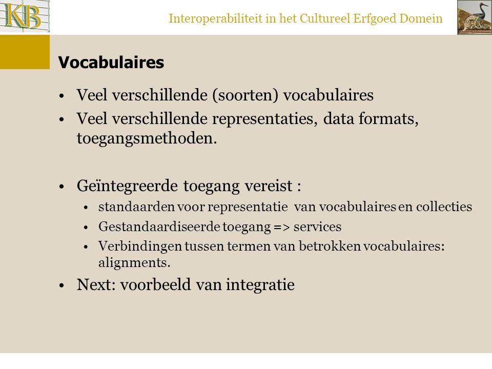Interoperabiliteit in het Cultureel Erfgoed Domein Te vertellen Demo faceted browser Demo vocabulary service Demo winibw Verworvenheid STITCH Linking between vocabularies defining and measuring quality of major importance Scenarios.