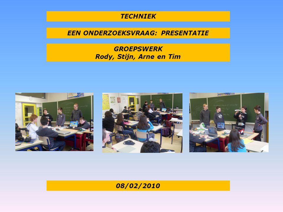 TECHNIEK EEN ONDERZOEKSVRAAG: PRESENTATIE GROEPSWERK Rody, Stijn, Arne en Tim 08/02/2010