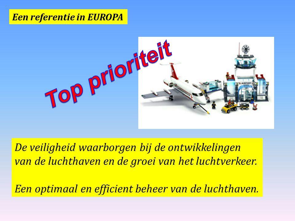Een referentie in EUROPA De veiligheid waarborgen bij de ontwikkelingen van de luchthaven en de groei van het luchtverkeer. Een optimaal en efficient