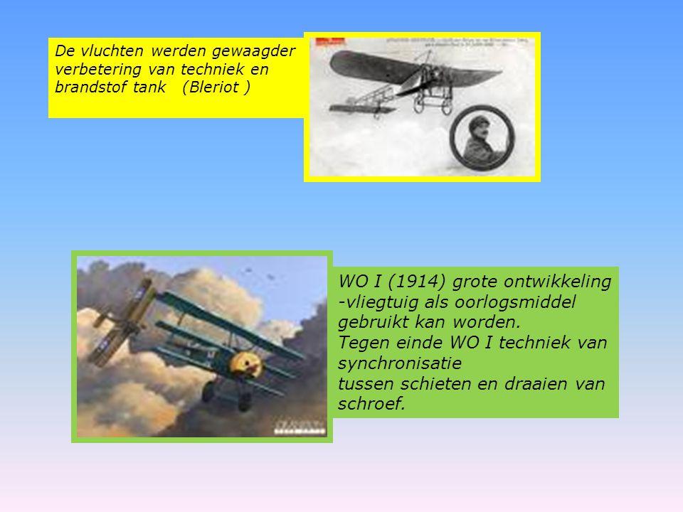 De vluchten werden gewaagder verbetering van techniek en brandstof tank (Bleriot ) WO I (1914) grote ontwikkeling -vliegtuig als oorlogsmiddel gebruik