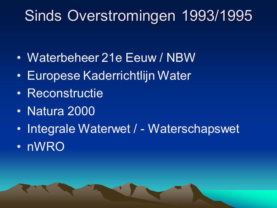 Sinds Overstromingen 1993/1995 Waterbeheer 21e Eeuw / NBW Europese Kaderrichtlijn Water Reconstructie Natura 2000 Integrale Waterwet / - Waterschapswet nWRO