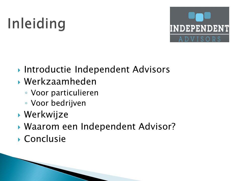  Introductie Independent Advisors  Werkzaamheden ◦ Voor particulieren ◦ Voor bedrijven  Werkwijze  Waarom een Independent Advisor.