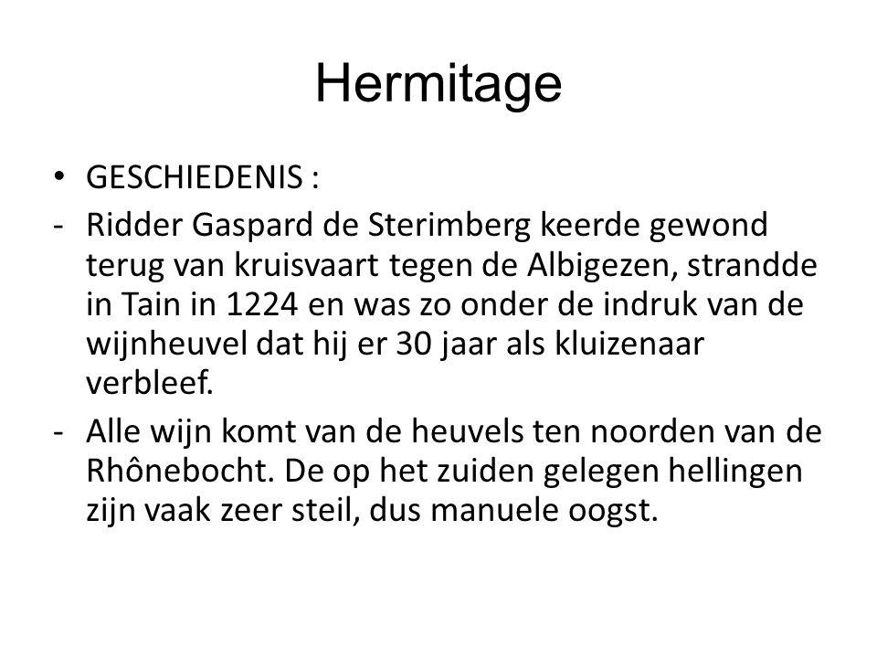 Hermitage GESCHIEDENIS : -Ridder Gaspard de Sterimberg keerde gewond terug van kruisvaart tegen de Albigezen, strandde in Tain in 1224 en was zo onder de indruk van de wijnheuvel dat hij er 30 jaar als kluizenaar verbleef.