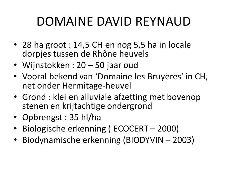 DOMAINE DAVID REYNAUD 28 ha groot : 14,5 CH en nog 5,5 ha in locale dorpjes tussen de Rhône heuvels Wijnstokken : 20 – 50 jaar oud Vooral bekend van 'Domaine les Bruyères' in CH, net onder Hermitage-heuvel Grond : klei en alluviale afzetting met bovenop stenen en krijtachtige ondergrond Opbrengst : 35 hl/ha Biologische erkenning ( ECOCERT – 2000) Biodynamische erkenning (BIODYVIN – 2003)