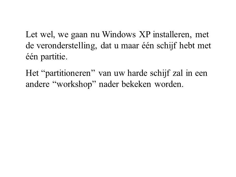 """Let wel, we gaan nu Windows XP installeren, met de veronderstelling, dat u maar één schijf hebt met één partitie. Het """"partitioneren"""" van uw harde sch"""