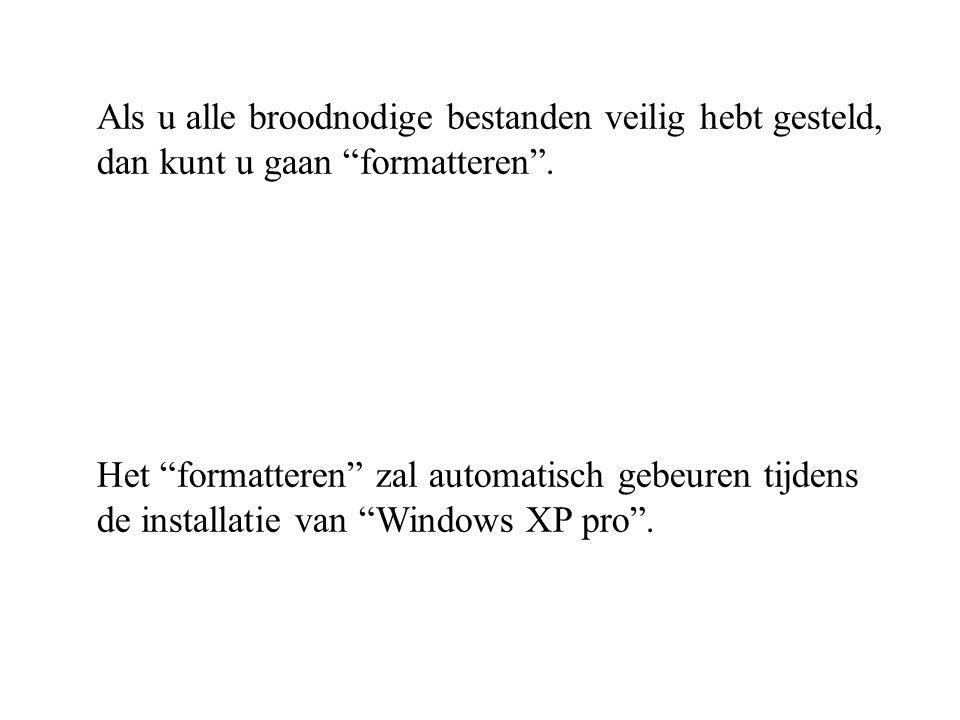 """Als u alle broodnodige bestanden veilig hebt gesteld, dan kunt u gaan """"formatteren"""". Het """"formatteren"""" zal automatisch gebeuren tijdens de installatie"""