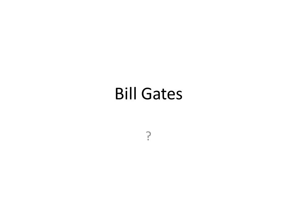 Bill Gates ?