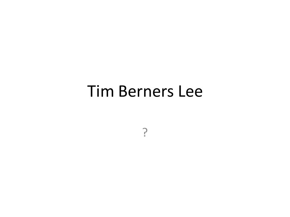 Tim Berners Lee ?