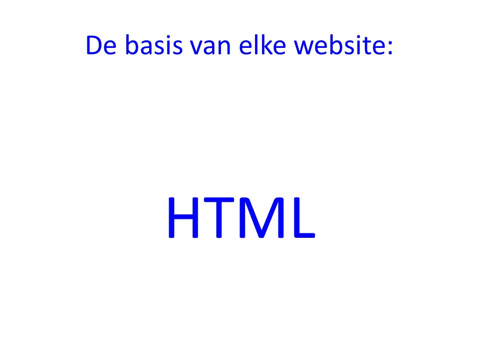 De basis van elke website: HTML