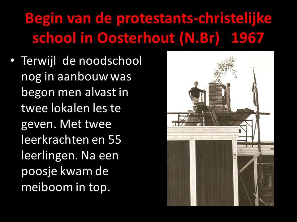 Begin van de protestants-christelijke school in Oosterhout (N.Br) 1967 Terwijl de noodschool nog in aanbouw was begon men alvast in twee lokalen les te geven.
