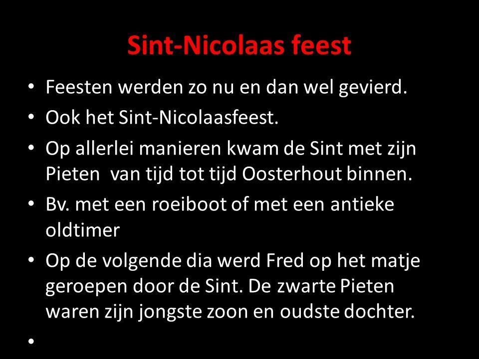 Sint-Nicolaas feest Feesten werden zo nu en dan wel gevierd.