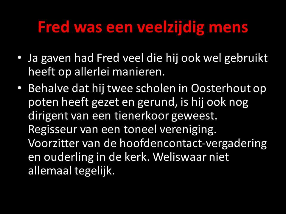 Fred was een veelzijdig mens Ja gaven had Fred veel die hij ook wel gebruikt heeft op allerlei manieren.