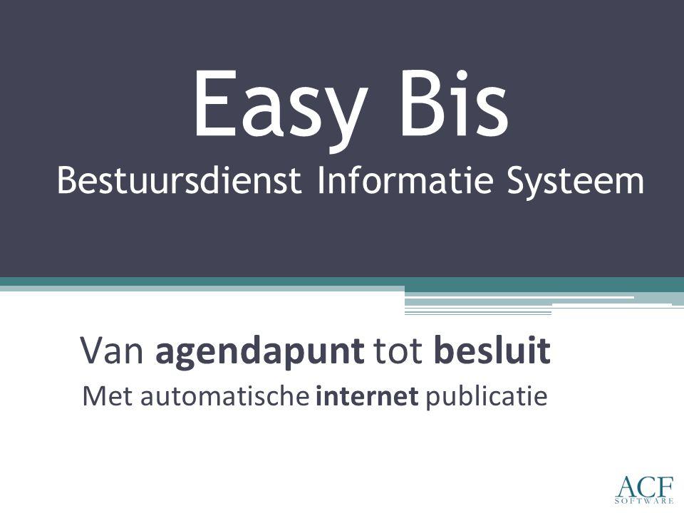 Easy Bis Bestuursdienst Informatie Systeem Van agendapunt tot besluit Met automatische internet publicatie