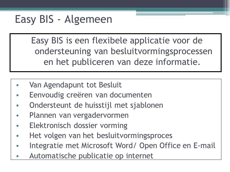 Easy BIS - Algemeen Easy BIS is een flexibele applicatie voor de ondersteuning van besluitvormingsprocessen en het publiceren van deze informatie.