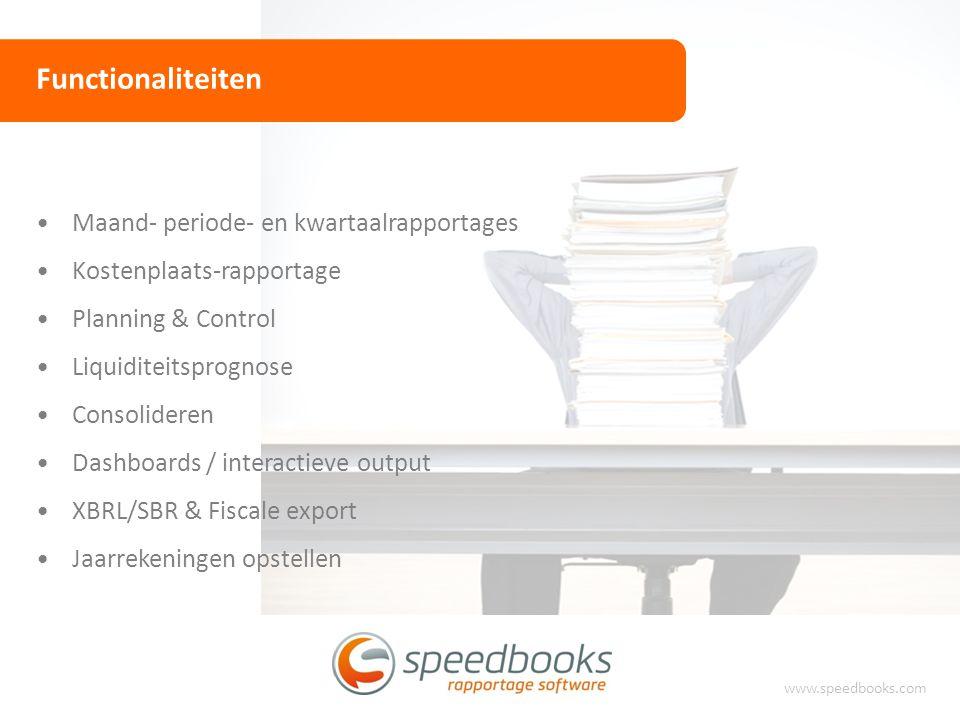 Functionaliteiten www.speedbooks.com Maand- periode- en kwartaalrapportages Kostenplaats-rapportage Planning & Control Liquiditeitsprognose Consolider