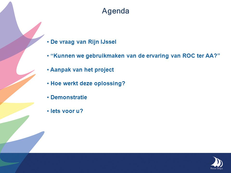 Agenda De vraag van Rijn IJssel Kunnen we gebruikmaken van de ervaring van ROC ter AA Aanpak van het project Hoe werkt deze oplossing.