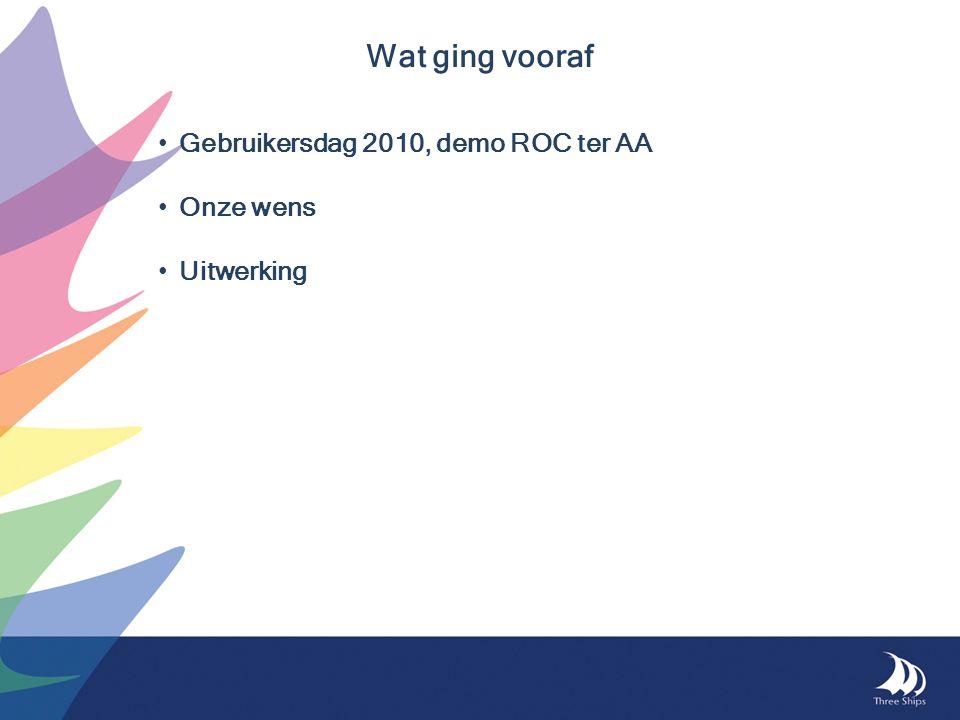 Gebruikersdag 2010, demo ROC ter AA Onze wens Uitwerking Wat ging vooraf