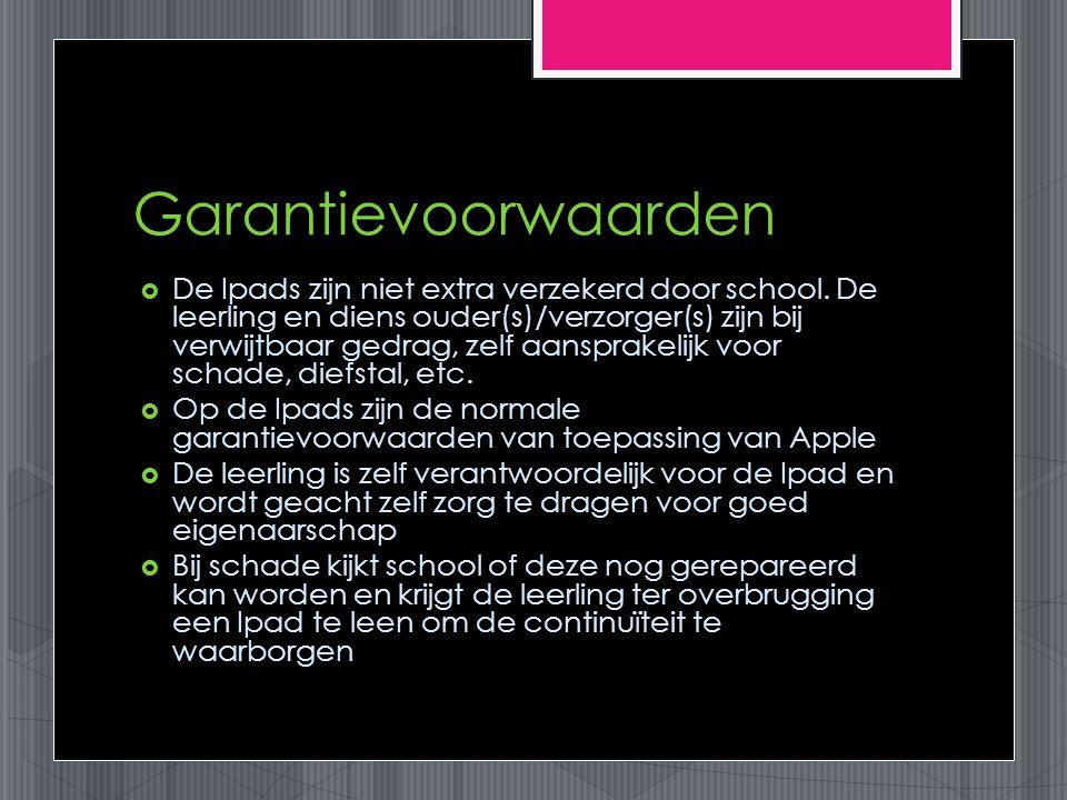 Garantievoorwaarden  De Ipads zijn niet extra verzekerd door school.