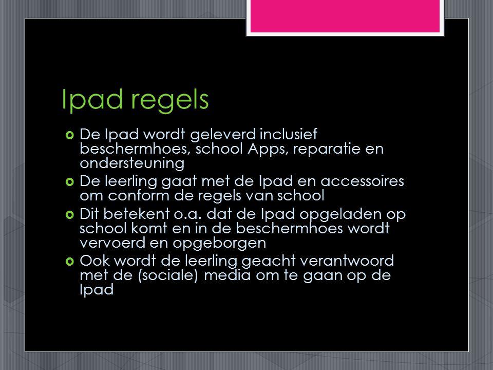 Ipad regels  De Ipad wordt geleverd inclusief beschermhoes, school Apps, reparatie en ondersteuning  De leerling gaat met de Ipad en accessoires om conform de regels van school  Dit betekent o.a.