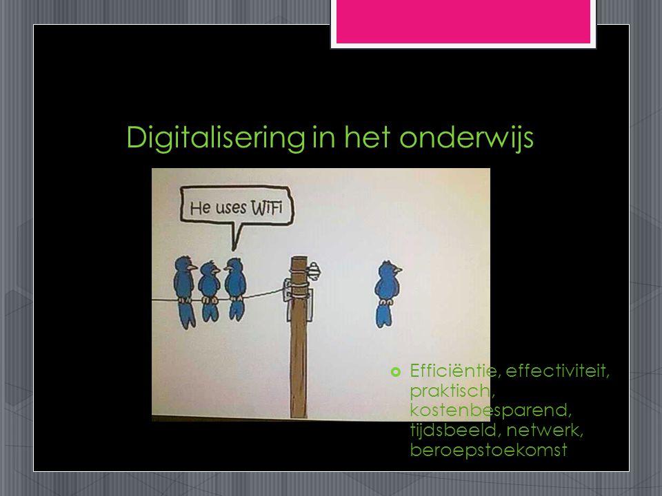 Digitalisering in het onderwijs  Efficiëntie, effectiviteit, praktisch, kostenbesparend, tijdsbeeld, netwerk, beroepstoekomst