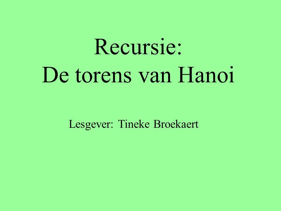 Recursie: De torens van Hanoi Lesgever: Tineke Broekaert