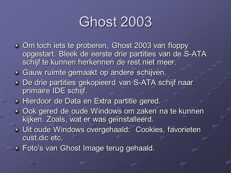 Ghost 2003 Om toch iets te proberen, Ghost 2003 van floppy opgestart. Bleek de eerste drie partities van de S-ATA schijf te kunnen herkennen de rest n